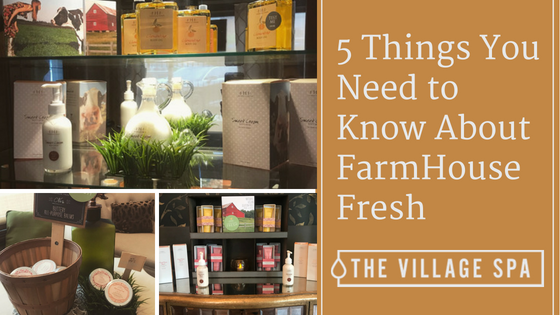 Farmhouse Fresh Products at The Village Spa